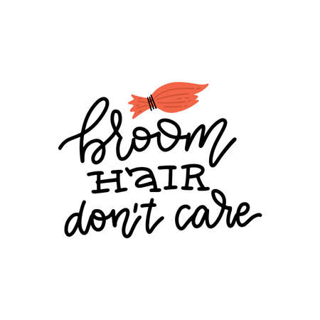 Broom hair don't care - funny Halloween lettering quote with witch broom. Tec t print Good for T-shirt , poster, card, banner, gift design. Ilustração