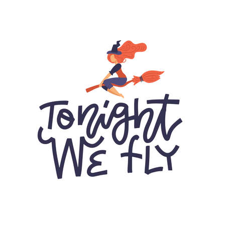 Tonight we fly - Halloween lettering print for t-shirts design, hand drawn graphic with a young witch on a broomstick , typographic poster or banner.
