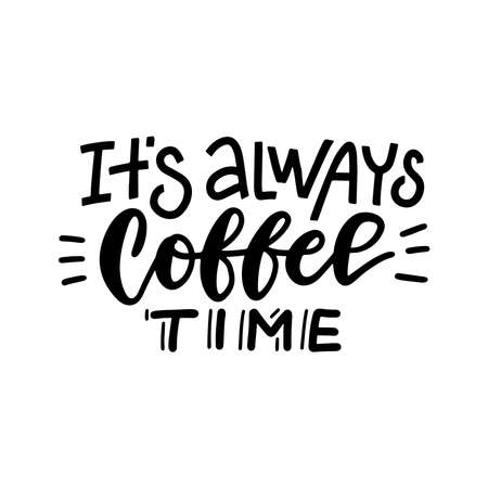 It s always coffee time - lettering card. Hand drawn calligraphy background. Ink and line illustration. Modern brush writing. Black print Isolated on white background. Vecteurs