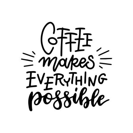 Coffee makes everything possible hand - lettering and calligraphy vector concept. Motivation poster. Hand drawn black on white print.