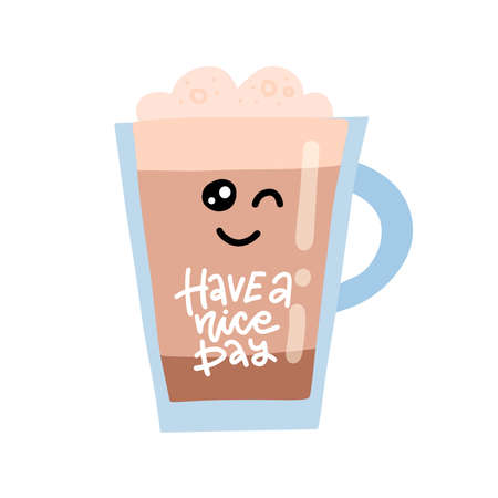 Hand drawn vector illustration of a cute cup of coffee, text Have a nice day. Winking kawaii character. Isolated objects on white background. Design concept for card, motivational poster. Ilustrace