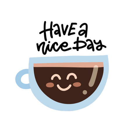 Cute cartoon coffee cup character with kawaii smile. Have a nice day sign. Flat vector illustration.