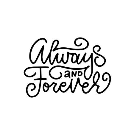Always and forever - black and white hand written lettering about love to Valentine s day design poster, greeting card, banner. Calligraphy vector illustration