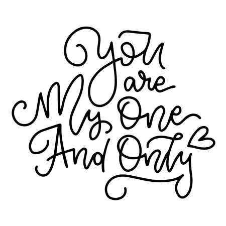 You are my one and only - black and white hand drawn linear lettering phrase for Valentine s day, celebration wedding design greeting card, photooverlay, calligraphy vector illustration