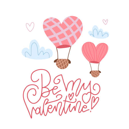 Be my Valentine - Valentine s Day card with two hot balloons, clouds and hand drawn lettering. Vector flat illustration
