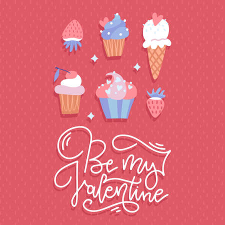 Sweet Greetings. Be My Valentine - Happy Valentine s Day greeting card. Lettering Congratulations. Sweet Candy Biscuit Cake, cupcake. Celebration Inscription. Flat vector illustration with lettering