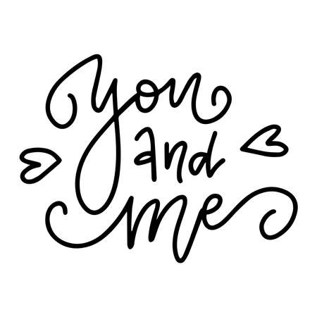 Hand drawn lettering quote - You and Me. Vector linear art. Handwritten script sign or slogan - perfect design element for Valentine s day banner, flyer, postcard or poster. Ilustrace