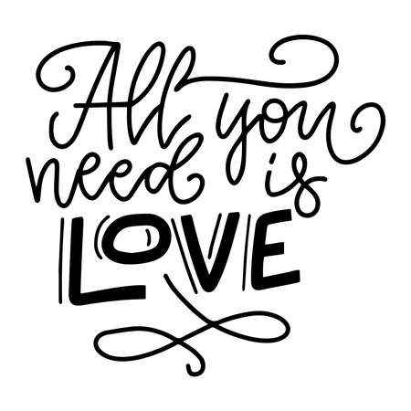 Inspirational valentine s day message - All You Need Is Love - in black text on white background. sentimental vector card design