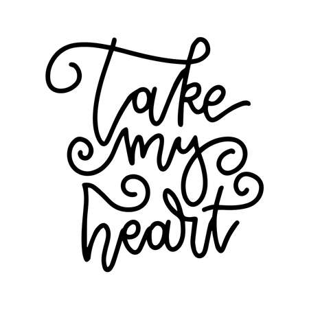 Take my heart - lettering phrase. Romantic line calligraphy. Vector illustration. Modern outlined typo. Isolated on white background.