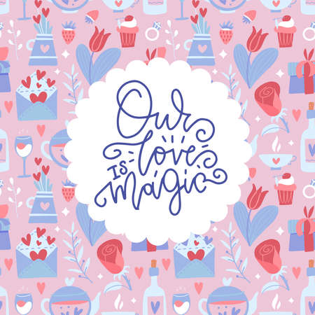 Our love is magic - hand written lettering on seamless pattern background in trendy flat hand drawn style. poster or greeting card to valentines day, calligraphy vector illustration.