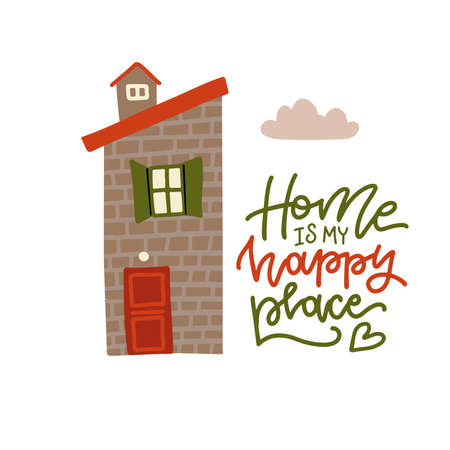 Home is my happy place - lettering phrase with cute cartoon home. Vector flat hand drawn illustration