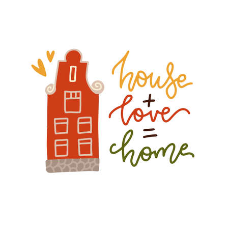 House plus Love equals Home. Housewarming hand lettering typography card with Dutch house. Good for posters, t-shirts, prints, cards, banners. Home sweet home concept.