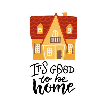 Its So Good To Be Home - lettering quote on White Background with cute yellow house. Modern Calligraphy. Handwritten Inspirational motivational quote. Flat vector illustration.