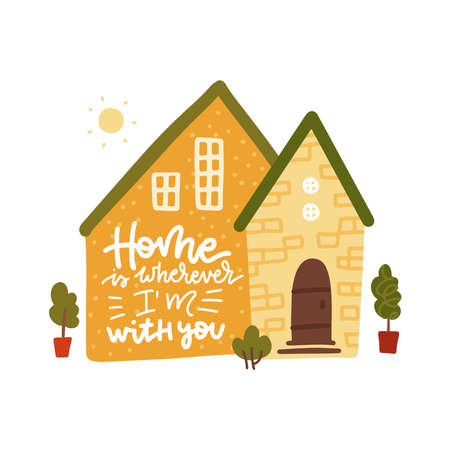 Bright doodle typography poster with yellow house. Cartoon cute card with lettering - Home is wherever Im with you. Hand drawn romantic vector illustration isolated on white.