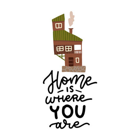Lettering poster - Home is where you are -with cute strange house. Vector flat illustration.