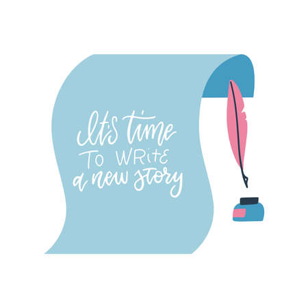 It s time to write a new story - Positive quote on paper sheet with feather and inkwell. Hand lettering inspirational vector calligraphic sign for your design