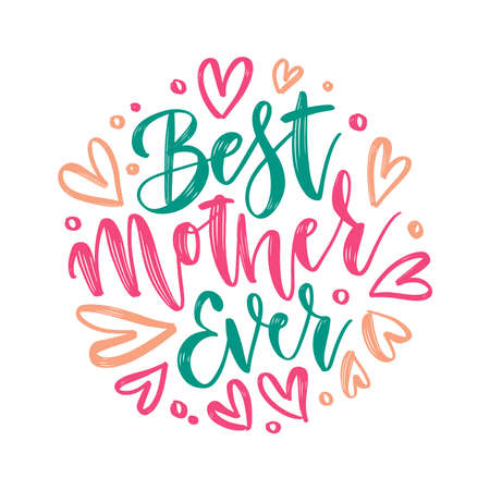 Best Mother Ever - vector hand lettering. Happy Mothers Day brush calligraphy illustration with drawn hearts for greeting card, festival poster etc. Vector round concept. Ilustración de vector
