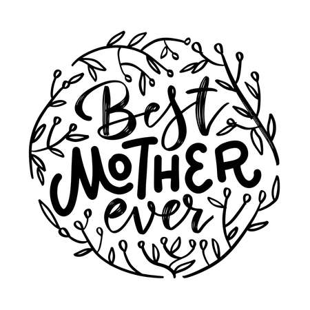 Best mother ever quote with branches . Happy Mothers Day greeting card. Hand lettering, modern calligraphy. White and black hand drawn inscription. Holiday typographic design. Vector illustration