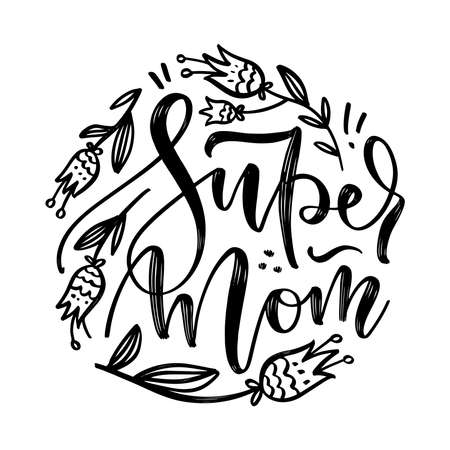 Super mom quote with hand drawn flowers. Happy Mothers Day greeting card. Hand lettering, modern calligraphy. White and black hand drawn inscription. Holiday typographic design. Vector illustration