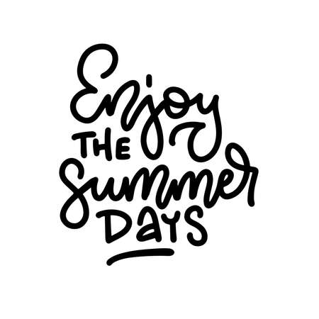 Enjoy the summer days - handwritten lettering quote. Vector illustration of summer holiday. Vector poster.