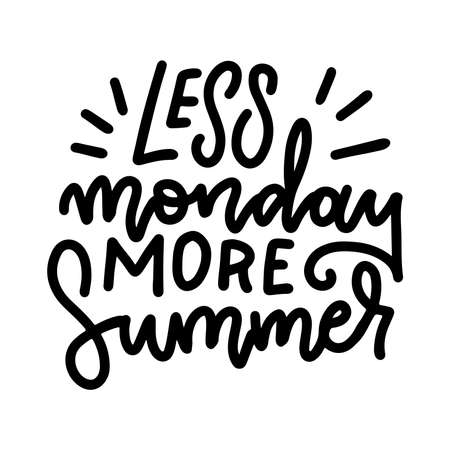 Less monday more Summer - linear freehand lettering, inspirational phrase. Modern line doodle calligraphy isolated on the white background For posters, t-shirts, greeting cards design. Vector card Иллюстрация