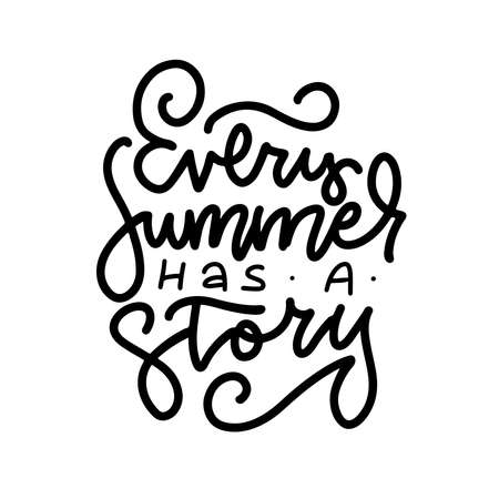 Every summer has a story - linear freehand lettering, inspirational phrase. Modern line calligraphy isolated on the white background for posters, t-shirts, greeting cards . Vector hand drawn text.