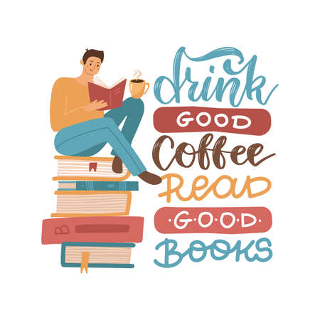Young man reading a book sitting on stack of big books with hot coffee mug , Flat hand drawn vector illustration with lettering quote - Drink good coffee, read good books.