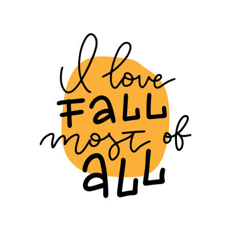 I love fall most of all - hand drawn lettering autumn and Thanksgiving quote or pharses for cards, banners, posters design. Linear vector sticker.
