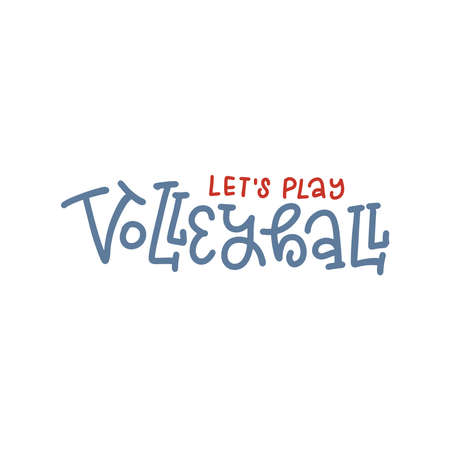 Lets play volleyball - lettering quote banner for sports invitation. Calligraphy poster for volleyball activity. Sport contemporary colorful vector illustration.