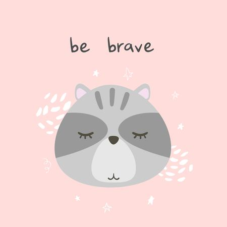 Be brave. Cute raccoon. Vector illustration.