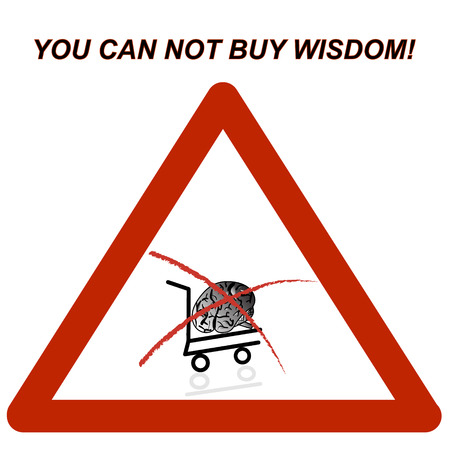 can not: You can not buy wisdom! sign.