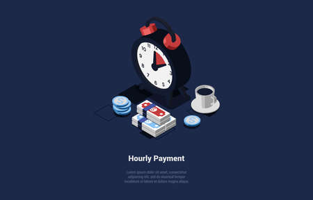 Vector Illustration In Cartoon 3D Style. Isometric Composition On Dark Background With Text And Objects. Hourly Payment Concept Design. Clock With Hands Showing Time, Money Banknotes, Coins And Cup