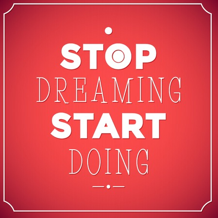 Stop dreaming start doing    Quote Typographic background, motivation poster for your inspiration  Can be used as a poster or postcard  Vector