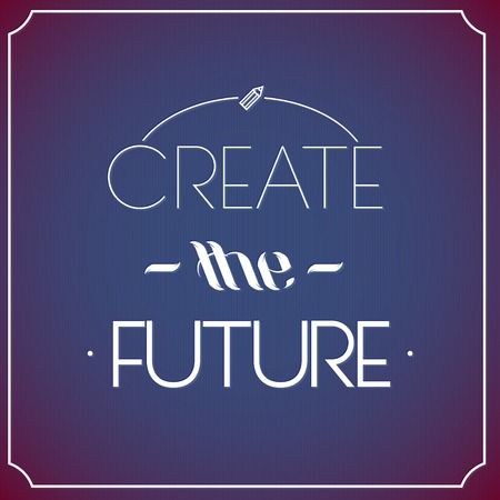 font design: Create the future   Typographic background, motivation poster for your inspiration  Can be used as a poster or postcard
