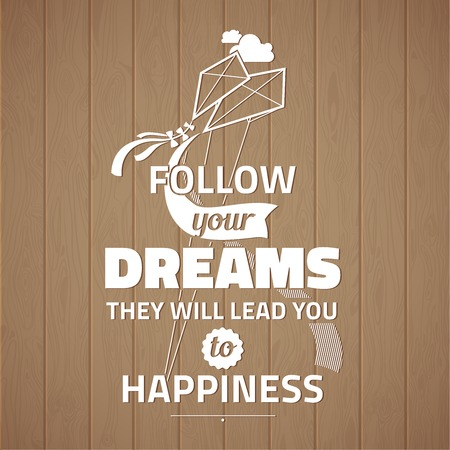 Follow your dreams they will lead you to happiness  Typographic on wooden planks, motivation poster for your inspiration  Can be used as a poster or postcard Illustration
