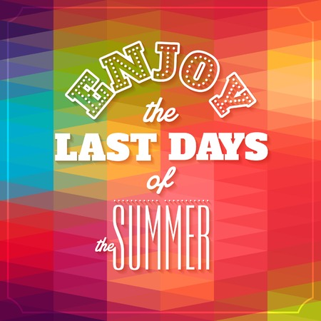 Enjoy the last days of the summer   Typographic background, motivation poster for your inspiration  Can be used as a poster or postcard