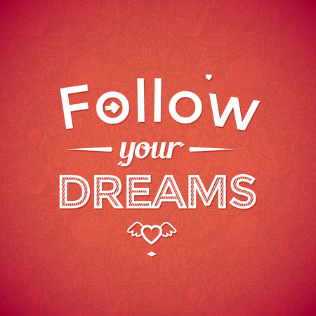 Follow your dreams .Typographic , motivation poster for your inspiration. Can be used as a poster or postcard. Vector