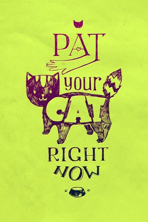 Typographic illustration pat your cat right now! Illustration for the owners of cats. Funny cat sketch Vector