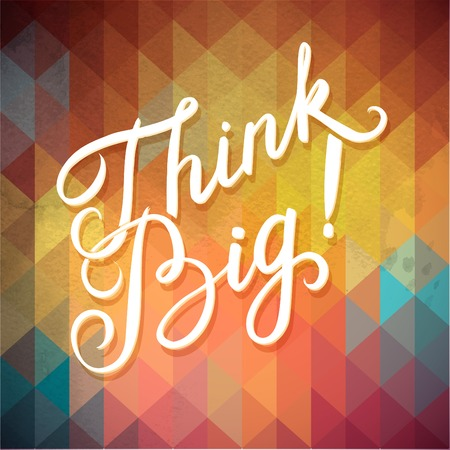 Abstract Geometric Background with Callygraphical quote Think Big, vector design. Vector