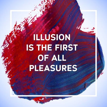 Illusion is the first of all Pleasures  motivation square acrylic stroke poster. Text lettering of an inspirational saying. Quote Typographical Poster Template, vector design