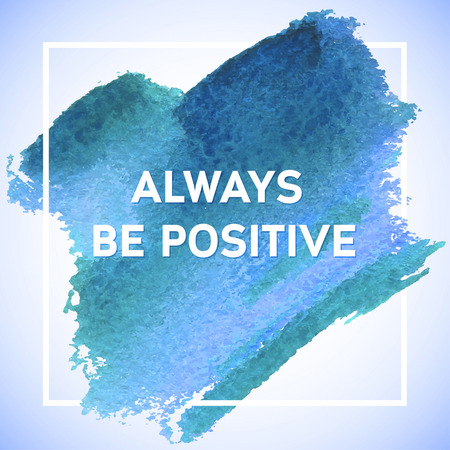 acrylic painting: Always be Positive motivation square acrylic stroke poster. Text lettering of an inspirational saying. Quote Typographical Poster Template, vector design Illustration