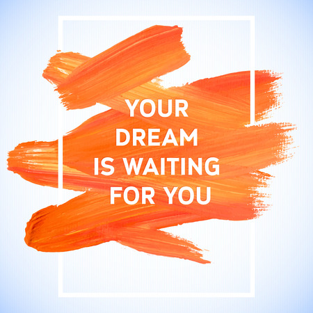 Motivation dream square acrylic stroke poster. Text lettering of an inspirational saying.  Quote Typographical Poster Template, vector design Illustration