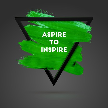 inspire: Aspire to Inspire. Typographical Background Illustration with Quote. Triangle Plastic Shape and Watercolor Brush Stroke. Text Lettering of an Inspirational Saying Template, Vector Design.