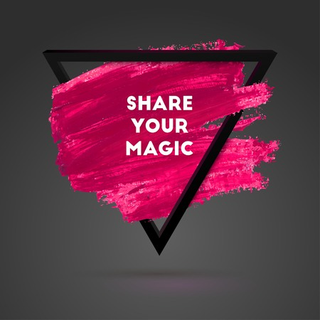 Share Your Magic. Typographical Background Illustration with Quote. Triangle Plastic Shape and Watercolor Brush Stroke. Text Lettering of an Inspirational Saying Template, Vector Design.