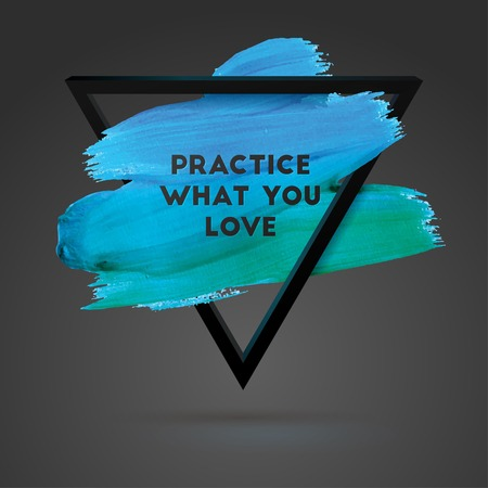 Practice what you love. Triangle motivation square acrylic stroke poster. Typographical Background Illustration with Quote.  Text lettering of an inspirational saying. Poster Template, vector design. Ilustração