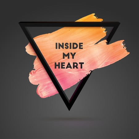 Inside My Heart. Typographical Background Illustration with Quote. Triangle Plastic Shape and Watercolor Brush Stroke. Text Lettering of an Inspirational Saying Template, Vector Design.