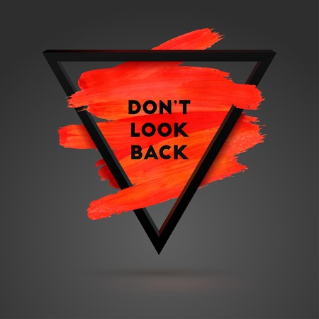 Don't Look Back. Triangle motivation square acrylic stroke poster. Typographical Background Illustration with Quote.  Text lettering of an inspirational saying. Poster Template, vector design. Vettoriali