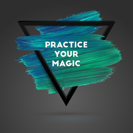 brush stroke: Practice Your Magic. Typographical Background Illustration with Quote. Triangle Plastic Shape and Watercolor Brush Stroke. Text Lettering of an Inspirational Saying Template, Vector Design.