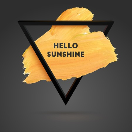 sunshine: Hello Sunshine. Typographical Background Illustration with Quote. Triangle Plastic Shape and Watercolor Brush Stroke. Text Lettering of an Inspirational Saying Template, Vector Design.