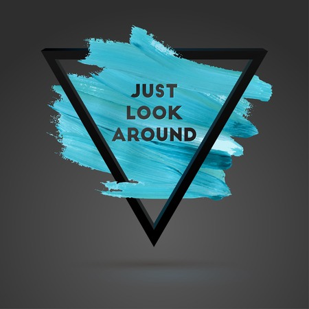 Just Look Around. Typographical Background Illustration with Quote. Triangle Plastic Shape and Watercolor Brush Stroke. Text Lettering of an Inspirational Saying Template, Vector Design.